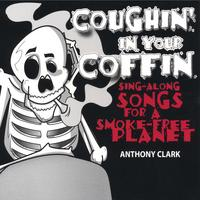 Anthony Clark | Coughin' In Your Coffin - Sing-along Songs for a Smokefree Planet