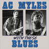 A.C. Myles: with These Blues