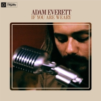 Adam Everett | If You Are Weary