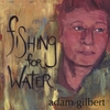 Adam Gilbert: Fishing For Water