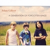 Adam Gilbert: A Generation of Forgotten Kings