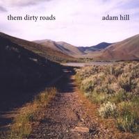 ADAM HILL: Them Dirty Roads