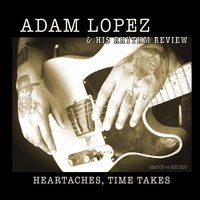 Adam Lopez & His Rhythm Review | Heartaches, Time Takes