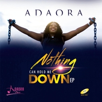 Adaora | Nothing Can Hold Me Down