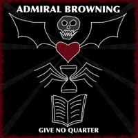 Admiral Browning | Give No Quarter