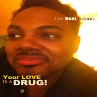 The Real Adonis: Your Love Is a Drug (Lets Try It Again)