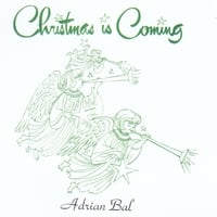 Adrian Bal: Christmas Is Coming
