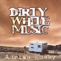 Adrian Kosky | Dirty White Music