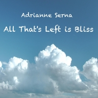 Adrianne Serna | All That's Left Is Bliss