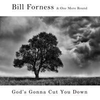 Bill Forness | God's Gonna Cut You Down