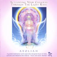 Aeoliah | ACTIVATING YOUR CHAKRAS Through The Light Rays: 2CD Set