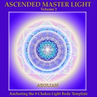 Aeoliah | Ascended Master Light, Vol. 2 (Anchoring the 8 Chakra Light Body Template)