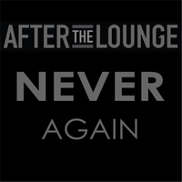 After the Lounge | Never Again