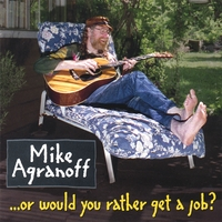 Mike Agranoff | ...or Would You Rather Get a Job?