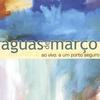 Águas de Março: Ao vivo - A um Porto Seguro