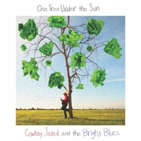 Cowboy Jared & The Bright Blues | One Tree Under the Sun