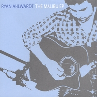 Ryan Ahlwardt | The Malibu EP