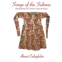 Ahmet Erdogdular | Songs of the Sultans Masterpieces of