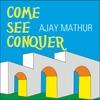 Ajay Mathur: Come See Conquer