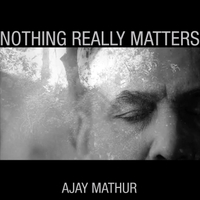Ajay Mathur | Nothing Really Matters