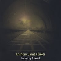 Anthony James Baker | Looking Ahead