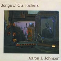 Aaron J Johnson | Songs Of Our Fathers