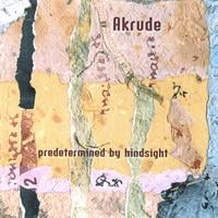 Akrude | Predetermined by Hindsight