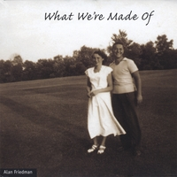 Alan Friedman | What We're Made Of