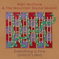 Alan McClure  & The Mountain Sound Session | Everything Is Fine (Until It's Not)