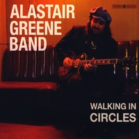 Alastair Greene Band | Walking In Circles