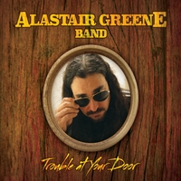 Alastair Greene Band | Trouble at Your Door