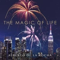 Alberto De La Rocha | The Magic of Life