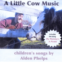 Alden Phelps | A Little Cow Music: Children's Songs By Alden Phelps