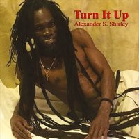Alexander S. Shirley | Turn It Up