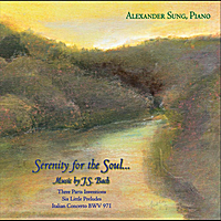 Alexander Sung | Serenity for the Soul: Music of J.S. Bach for Piano