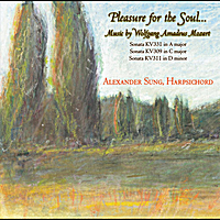 Alexander Sung | Pleasure for the Soul: Music by Wolfgang Amadeus Mozart for Harpsichord