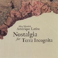 Alex Martin's Amérique Latine | Nostalgia for Terra Incognita