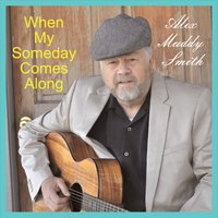 Alex Muddy Smith | When My Someday Comes Along
