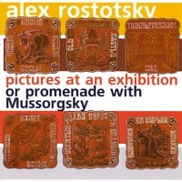 Alex Rostotsky | Pictures At An Exhibition Or Promenade With Mussorgsky