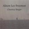 ALISON LEE FREEMAN: Chantey Singer