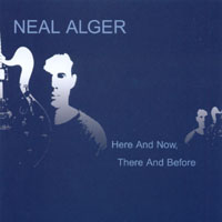 Neal Alger | Here and Now, There and Before