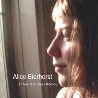 Alice Bierhorst | I Think It's Finally Morning