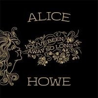 Alice Howe | You've Been Away so Long