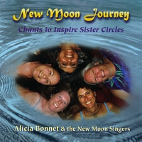 Alicia Bonnet and the New Moon Singers | New Moon Journey: Chants to Inspire Sister Circles