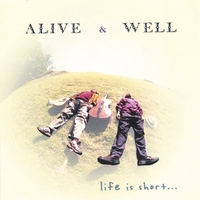 Alive & Well | Life is Short...