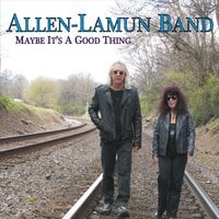 Allen-Lamun Band | Maybe It's a Good Thing