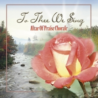 Altar of Praise Chorale: To Thee We Sing
