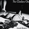 Amadi Brasco: No Clothes On