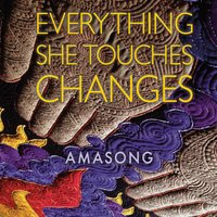 Amasong | Everything She Touches Changes