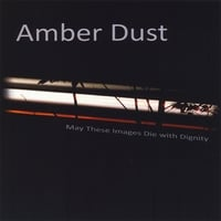 Amber Dust | May These Images Die with Dignity
